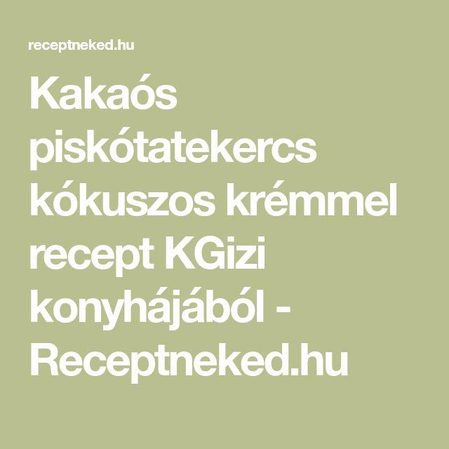 Kakaós piskótatekercs kókuszos krémmel recept KGizi konyhájából - Receptneked.hu