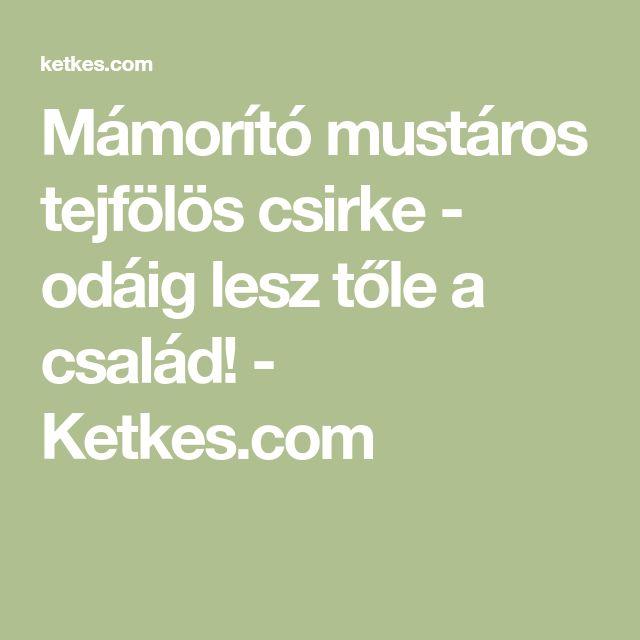 Mámorító mustáros tejfölös csirke - odáig lesz tőle a család! - Ketkes.com