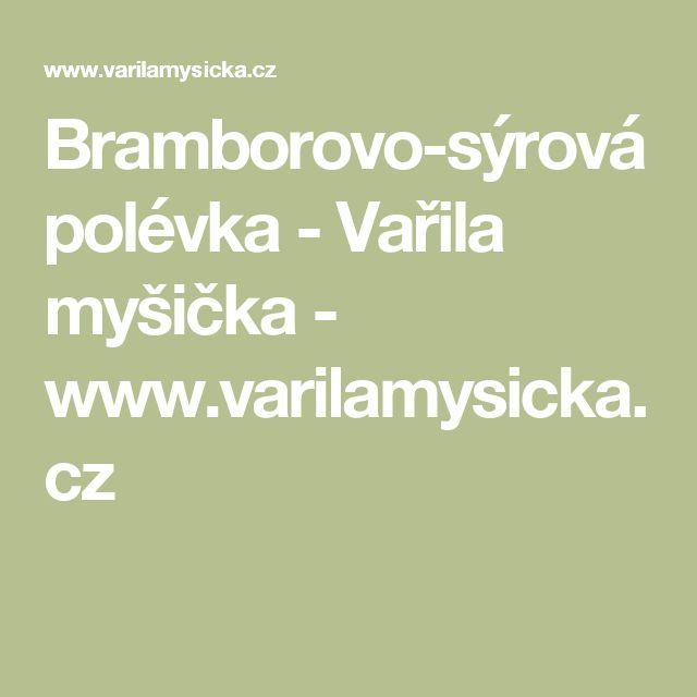 Bramborovo-sýrová polévka - Vařila myšička - www.varilamysicka.cz