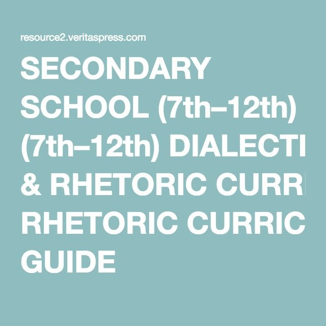 SECONDARY SCHOOL (7th–12th) DIALECTIC & RHETORIC CURRICULUM GUIDE