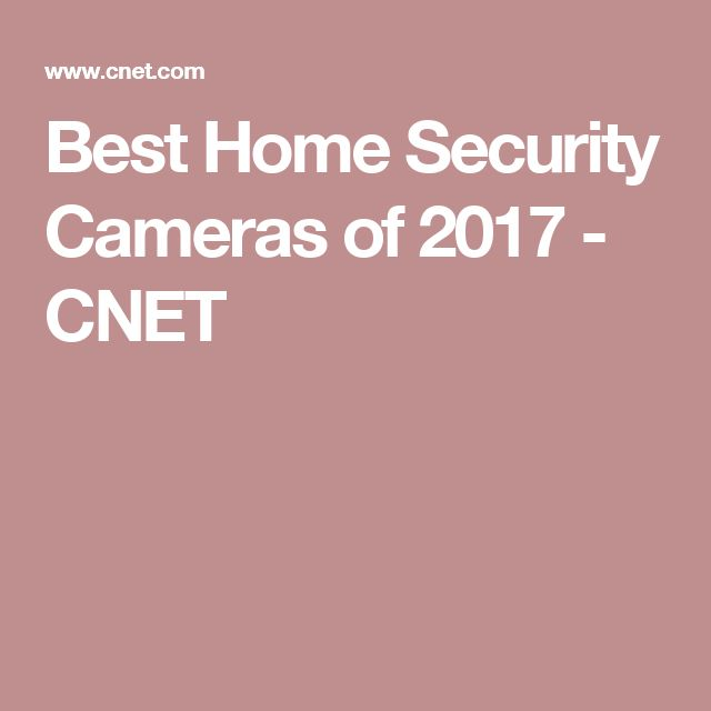 Best Home Security Cameras of 2017 - CNET