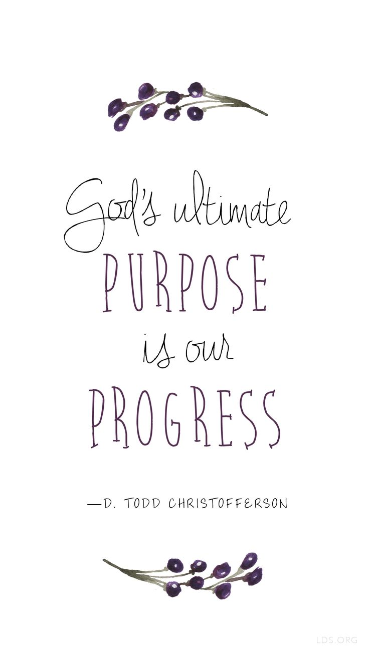 """God's ultimate purpose is our progress."" —D. Todd Christofferson #LDS"