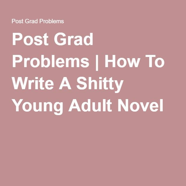 Post Grad Problems | How To Write A Shitty Young Adult Novel. This post plays with the clichés of young adult fiction - use it as a checklist of what NOT to do, or at least a list of elements to approach very carefully.
