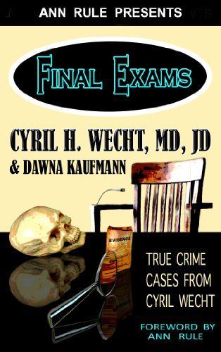 Ann Rule Presents- Final Exams: True Crime Cases from Cyril Wecht by Cyril H. Wecht http://www.amazon.com/dp/1940018463/ref=cm_sw_r_pi_dp_nMw9tb01F658Z