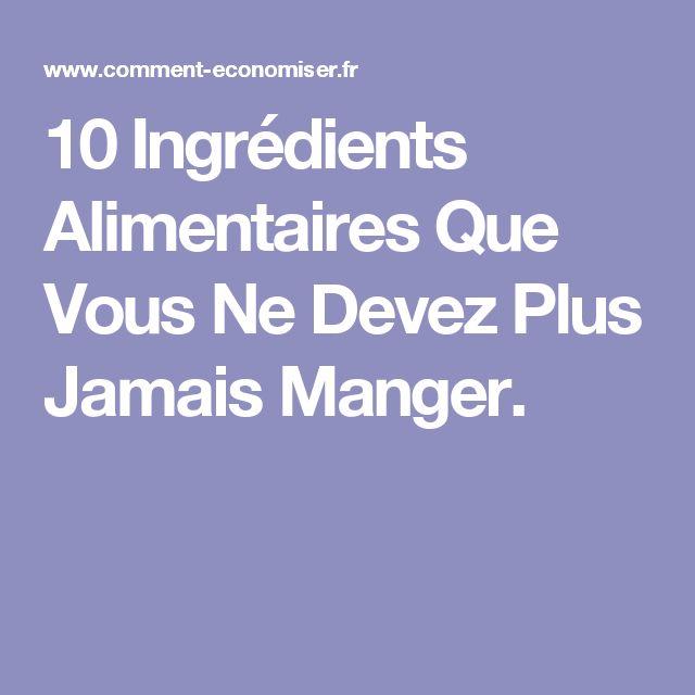 10 Ingrédients Alimentaires Que Vous Ne Devez Plus Jamais Manger.