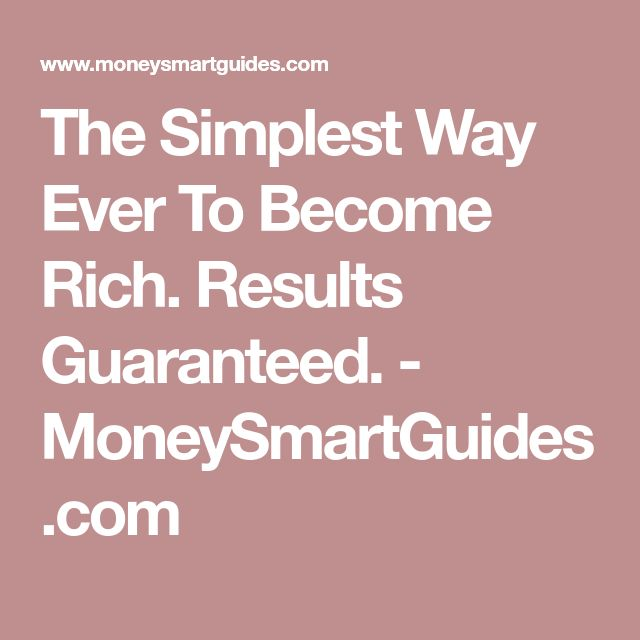 The Simplest Way Ever To Become Rich. Results Guaranteed. - MoneySmartGuides.com