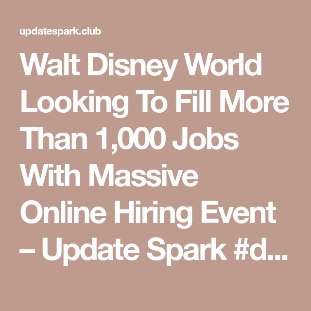 Walt Disney World Looking To Fill More Than 1,000 Jobs With Massive Online Hiring Event – Update Spark  #disney #disneyland #disneystyle#disneystyle #waltdisney #waltdisneyworld#disneycruise #disneybound