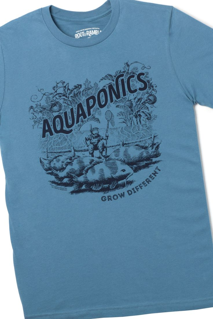 THE BEST THING TO HIT AQUAPONICS SINCE FISH Don't be afraid to get this shirt dirty. We made it especially for your kind of life and adding sweat, algae or fish poop will only enhance its magical powe