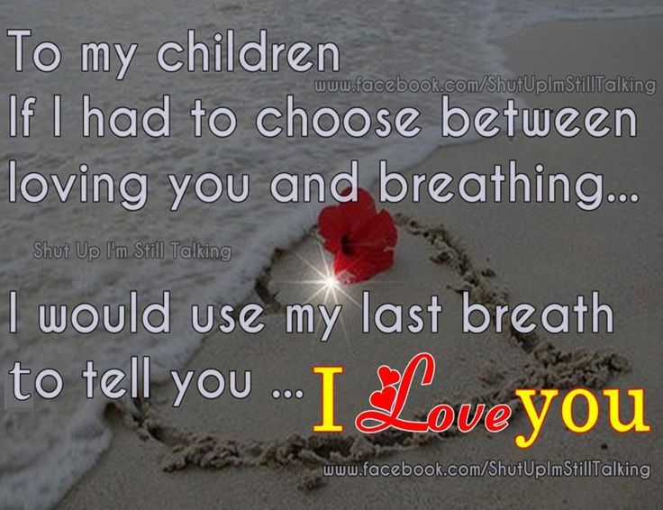 To My Children If I Had To Choose Between Loving You And