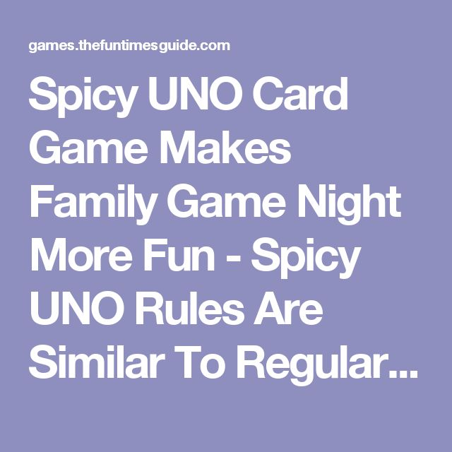 Spicy UNO Card Game Makes Family Game Night More Fun - Spicy UNO Rules Are Similar To Regular UNO Game Rules, With A Few Interesting Variations! | The Games Guide