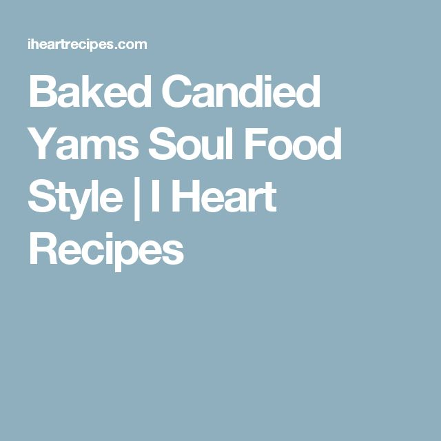 Baked Candied Yams Soul Food Style | I Heart Recipes
