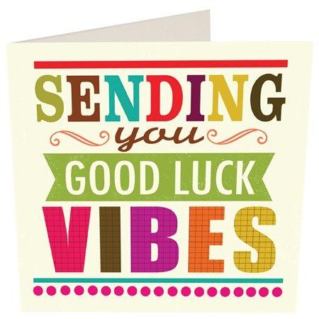 sending you good luck vibes