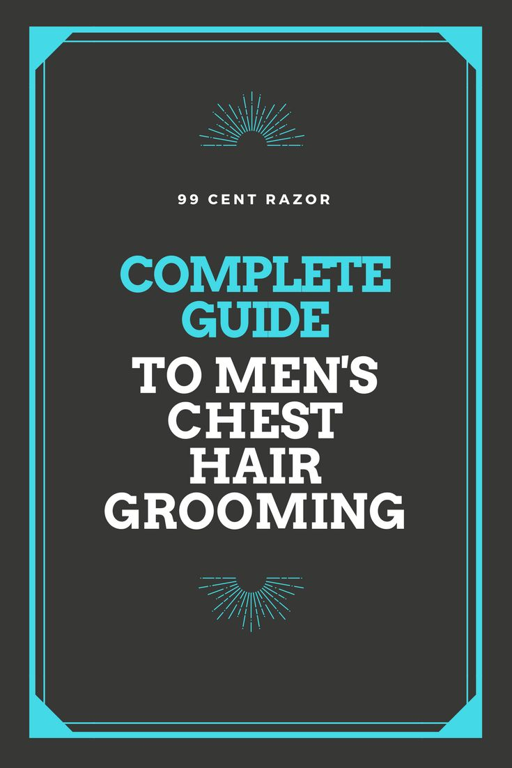 Complete Guide to Men's Chest Hair Grooming | 99 Cent Razor | www.99centrazor.com | Chest Hair Removal | Men With Chest Hair | Shave Club