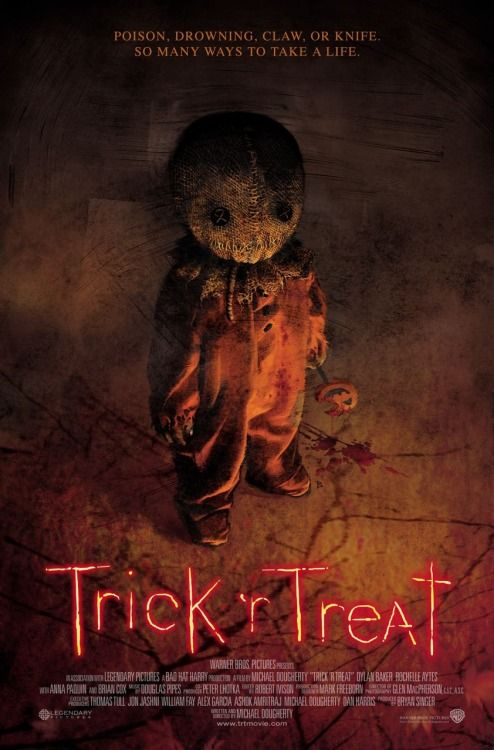 TRICK'R TREAT (2007): Four interwoven stories that occur on Halloween: An everyday high school principal has a secret life as a serial killer; a college virgin might have just met the one guy for her; a group of teenagers pull a mean prank; a woman who loathes the night has to contend with her holiday-obsessed husband and a mean old man meets his match with a demonic, supernatural trick -or treater.
