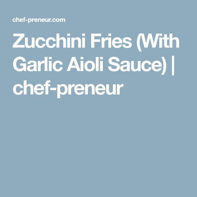 Zucchini Fries (With Garlic Aioli Sauce) | chef-preneur