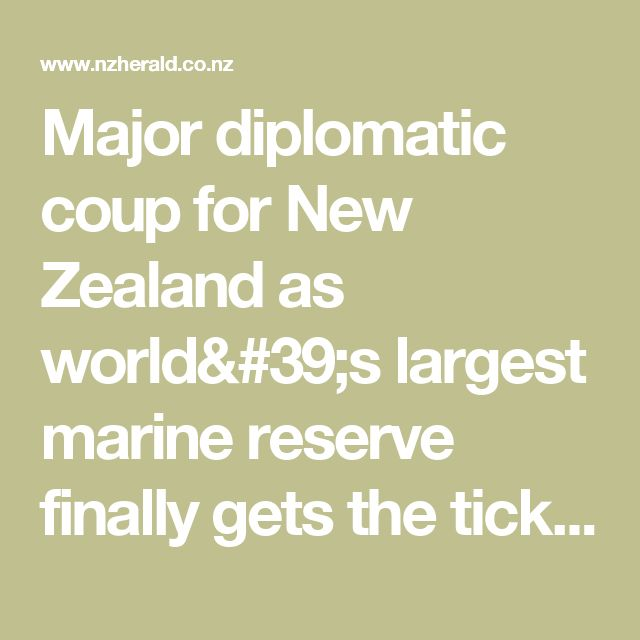 Major diplomatic coup for New Zealand as world's largest marine reserve finally gets the tick - World - NZ Herald News