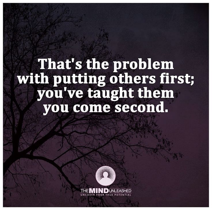 I learn to prioritize whom I can put first before myself. Experience has shown me that some people are just mean.
