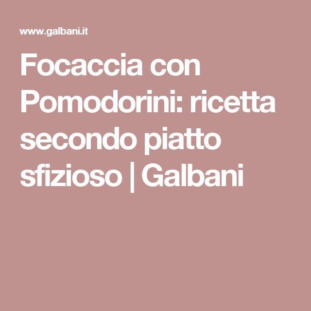 Focaccia con Pomodorini: ricetta secondo piatto sfizioso   Galbani