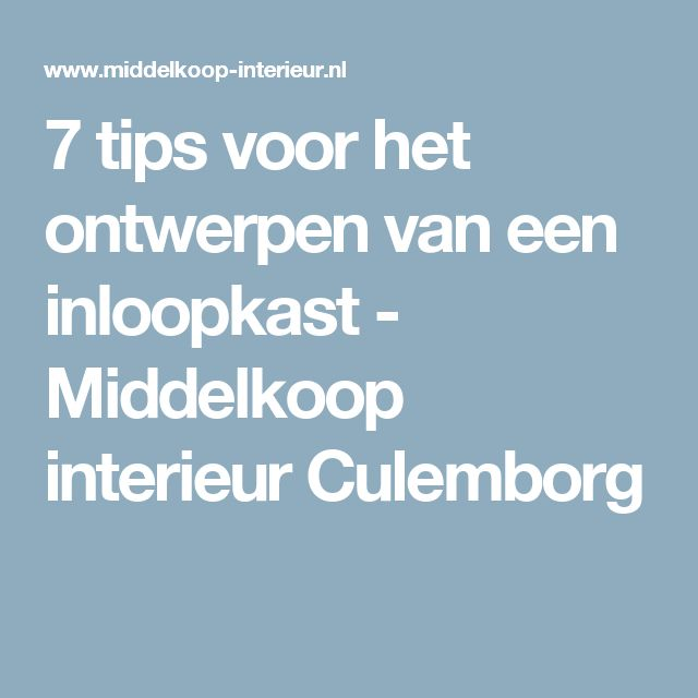 7 tips voor het ontwerpen van een inloopkast - Middelkoop interieur Culemborg
