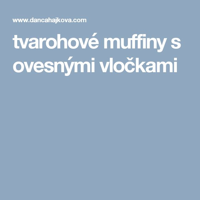tvarohové muffiny s ovesnými vločkami