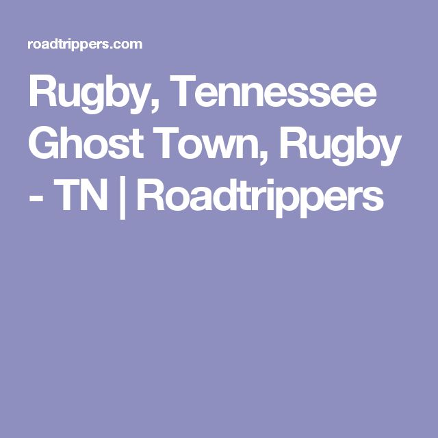 Rugby, Tennessee Ghost Town, Rugby - TN | Roadtrippers