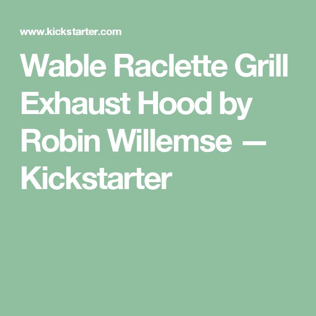 Wable Raclette Grill Exhaust Hood by Robin Willemse —   Kickstarter