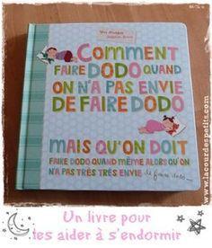 Comment faire dodo quand on n'a pas envie de faire : un livre ludique pour les enfants qui ne veulent pas dormir. Un outil à intégrer au rituel du coucher !