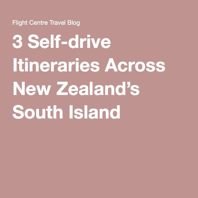 3 Self-drive Itineraries Across New Zealand's South Island
