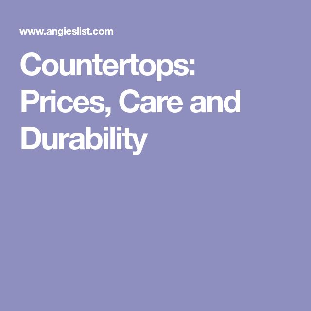 Countertops: Prices, Care and Durability
