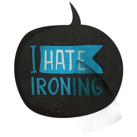 I hate ironing!