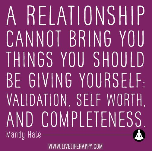 A relationship cannot bring you things you should be giving yourself: Validation, self worth, and completeness. -Mandy Hale by deeplifequotes, via Flickr