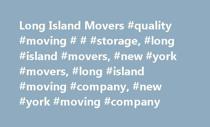 Long Island Movers #quality #moving # # #storage, #long #island #movers, #new #york #movers, #long #island #moving #company, #new #york #moving #company http://colorado-springs.nef2.com/long-island-movers-quality-moving-storage-long-island-movers-new-york-movers-long-island-moving-company-new-york-moving-company/  # Long Island Movers Full Service Moving Storage We've helped families and businesses move across town and around the world for over 20 years! You can rest assured that we're…