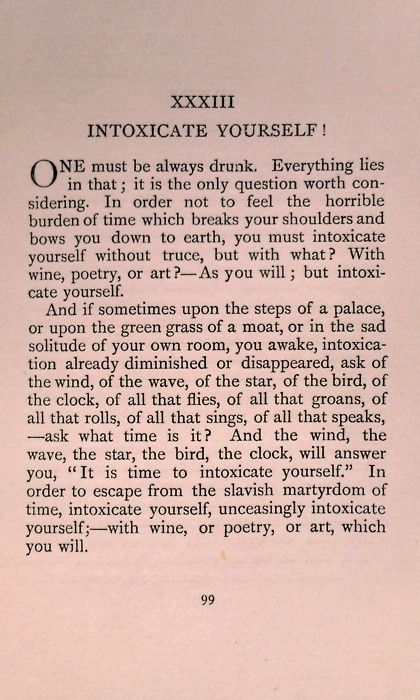 """""""Intoxicate yourself; with wine, or poetry, or art ..."""" -Charles Baudelaire"""