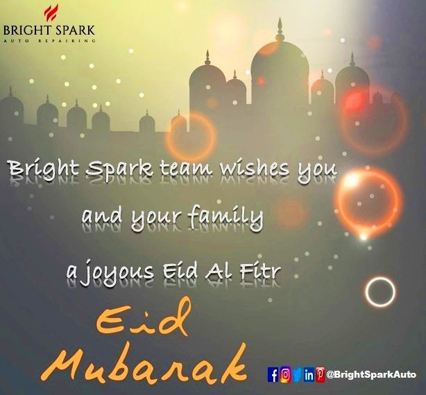 Warmest wishes from Bright Spark Auto Repairing team on the joyful occasion of Eid Al Fitr. Our branches will close during Eid Al Fitr holidays at the First & Second of Shawwal and shall resume work in all branches on the Third of Shawwal