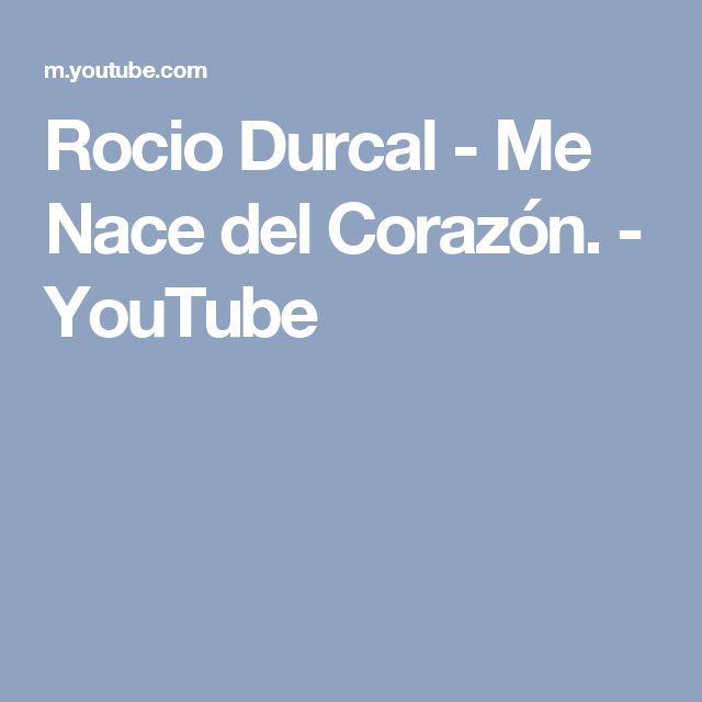 Rocio Durcal - Me Nace del Corazón. - YouTube