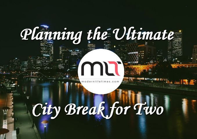 Planning the Ultimate City Break for Two | ModernLifeTimes