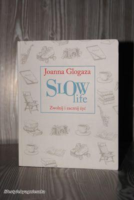 """Lifestyle by Agnieszka: Książkowa Sobota - Joanna Glogaza - """"Slow life. Zwolnij i zacznij żyć."""""""