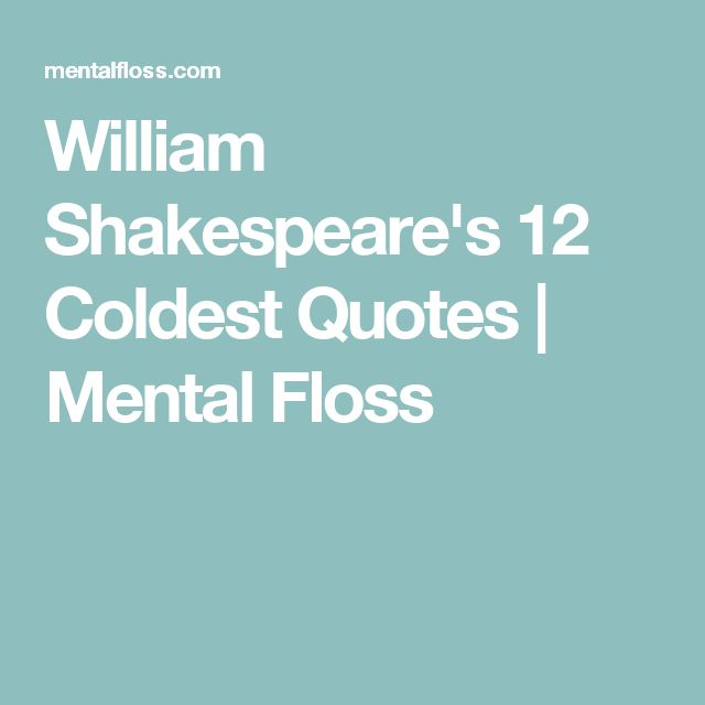 William Shakespeare's 12 Coldest Quotes | Mental Floss