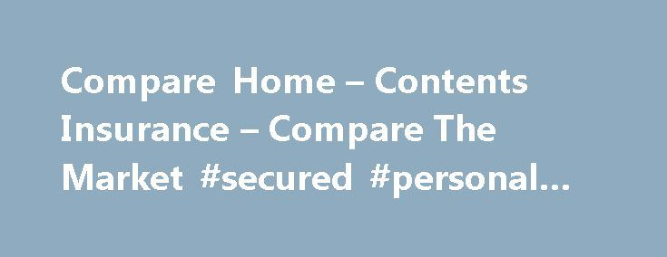 Compare Home – Contents Insurance – Compare The Market #secured #personal #loan http://insurance.remmont.com/compare-home-contents-insurance-compare-the-market-secured-personal-loan/  #household insurance # Compare Home & Contents Insurance Home is where the heart is That's how the saying goes, and there's a lot of truth to this sentiment. Your home is far more than just four walls and a roof, after all – it's a place of safety and comfort that houses not only you […]The post Compare Home –…