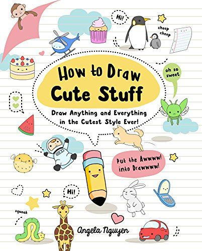 How to Draw Cute Stuff: Draw Anything and Everything in t...