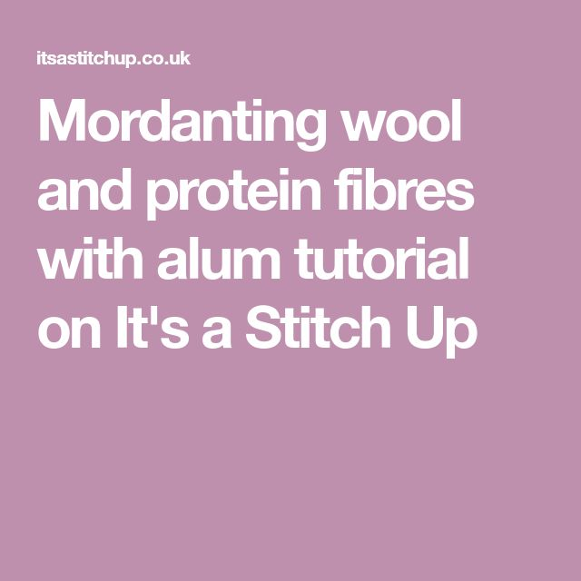 Mordanting wool and protein fibres with alum tutorial on It's a Stitch Up