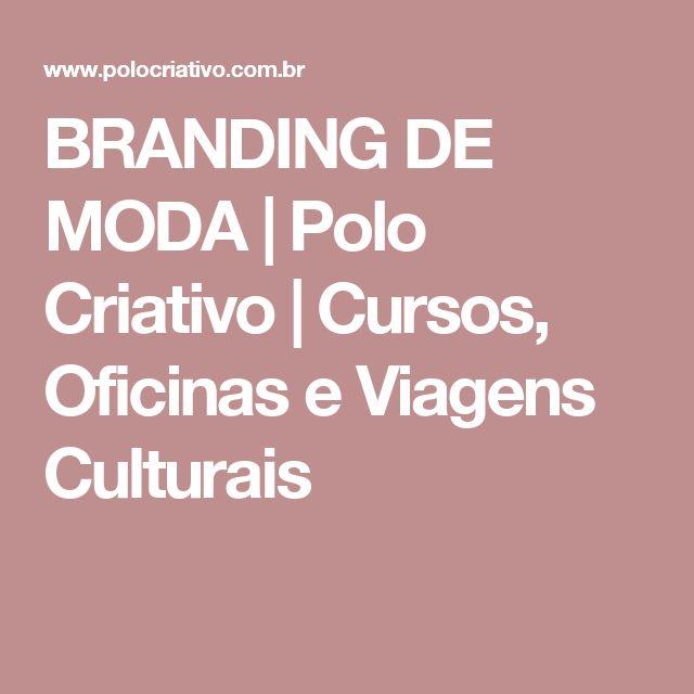 BRANDING DE MODA   Polo Criativo   Cursos, Oficinas e Viagens Culturais