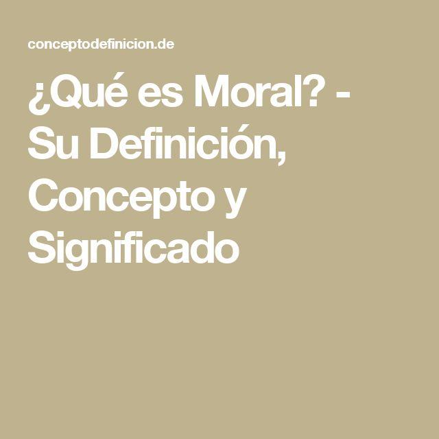 ¿Qué es Moral? - Su Definición, Concepto y Significado