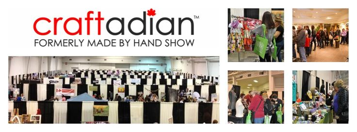 CRAFTADIAN™ Spring Show (formerly Made by Hand Show) Saturday April 18, 2015 The International Centre, Entrance 6 (Mississauga, ON) http://www.madebyhandshow.ca/exhibitors/application-spring-2015/