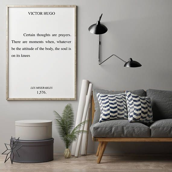 **Instant Download Only** Certain thoughts are prayers. There are moments when, whatever be the attitude of the body, the soul is on its knees -Victor Hugo, Les Miserables Poster sized, enlarged book quote prints make for the perfect addition to any bibliophiles home. Frame your favorite page. Elegant, simple black text on a white background matches any home decor. - 3 Print sizes - Hi-Resolution 300dpi Instant Download includes: - 30x40 PDF - 27x40 PDF - 22x28 PDF Plus BONUS: Off-White&#...