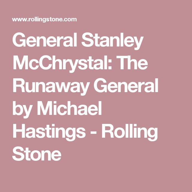 General Stanley McChrystal: The Runaway General by Michael Hastings - Rolling Stone