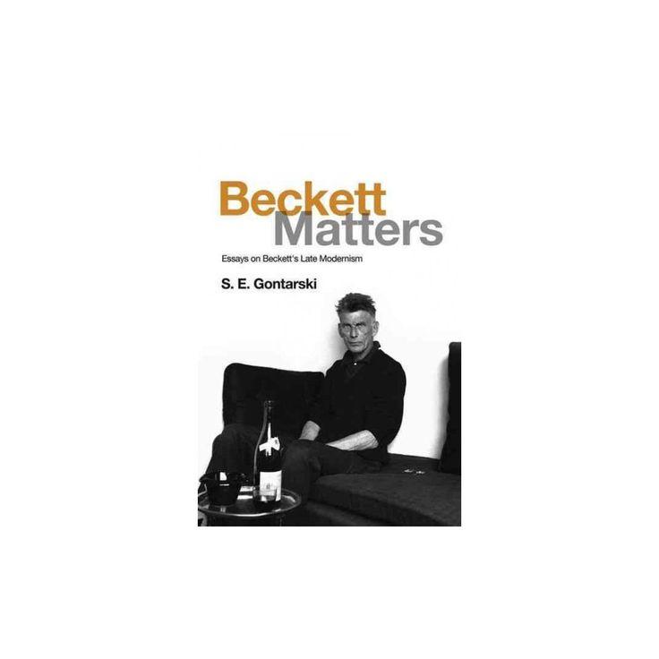 Beckett Matters : Essays on Beckett's Late Modernism (Hardcover) (S. E. Gontarski)