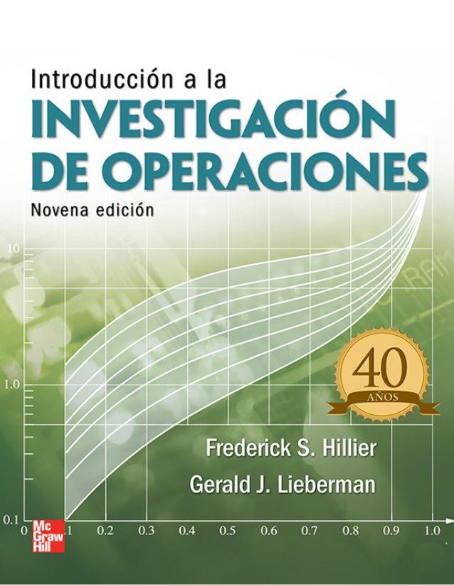 Frederick S. Hillier, Gerald J. Lieberman. Introducción a la Investigación de Operaciones. Editorial: McGraw-Hill, 2010. ISBN: 9781456203146. Disponible en: Libros electrónicos de McGraw-Hill.
