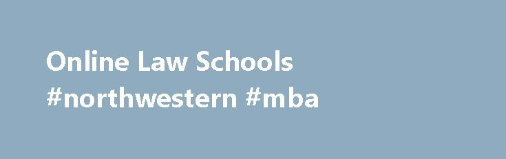 Online Law Schools #northwestern #mba http://law.remmont.com/online-law-schools-northwestern-mba/  #abraham lincoln law school # Online Law School and University Academics Abraham Lincoln University has been a prominent fixture in Los Angeles since 1996, when ALU was founded as one of California's and the nation's pioneering online law schools. In […]