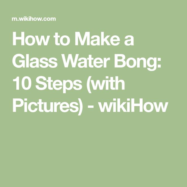 How to Make a Glass Water Bong: 10 Steps (with Pictures) - wikiHow